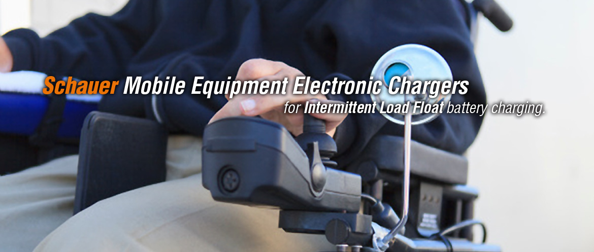 Schauer Mobile Equipment Electronic Chargers: or Intermittent Load Float battery charging.